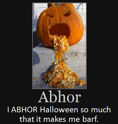 I ABHOR Halloween so much that it makes me barf.
