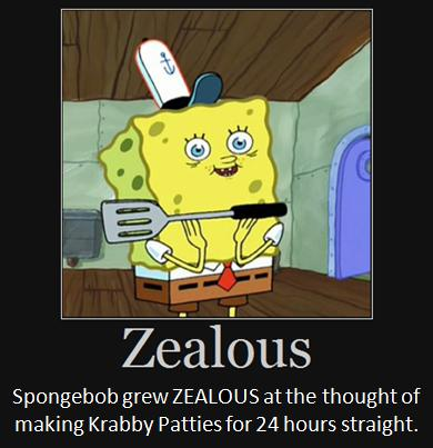 Spongebob grew zealous at the thought of making Krabby Patties for 24 hours straight.