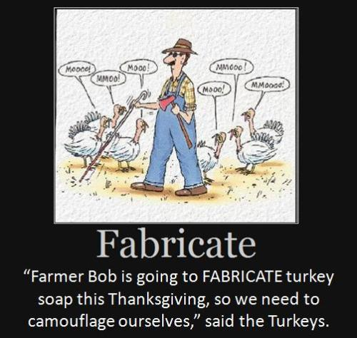"""Farmer Bob is going to fabricate turkey soap this Thanksgiving, so we need to camouflage ourselves,"" said the Turkeys."